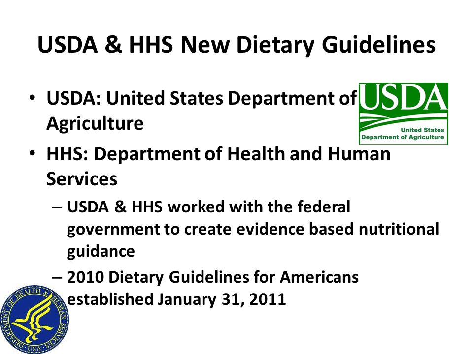 USDA & HHS New Dietary Guidelines USDA: United States Department of Agriculture HHS: Department of Health and Human Services – USDA & HHS worked with