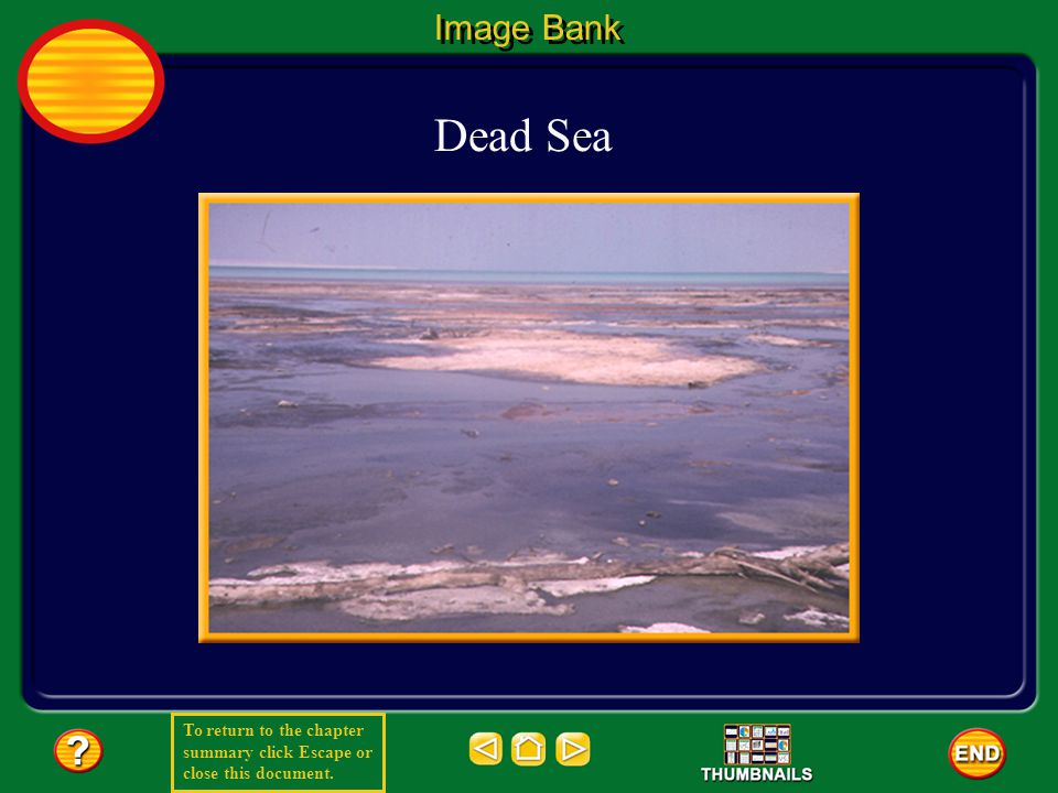 To return to the chapter summary click Escape or close this document. Image Bank Dead Sea