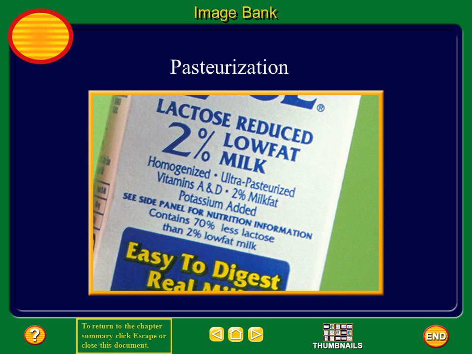 To return to the chapter summary click Escape or close this document. Image Bank Pasteurization