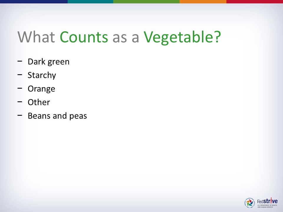 What Counts as a Vegetable? −Dark green −Starchy −Orange −Other −Beans and peas