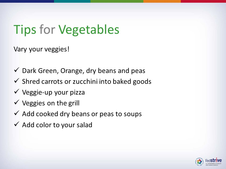 Tips for Vegetables Vary your veggies.