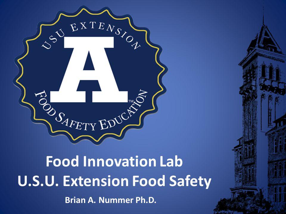 Food Innovation Lab U.S.U. Extension Food Safety Brian A. Nummer Ph.D.