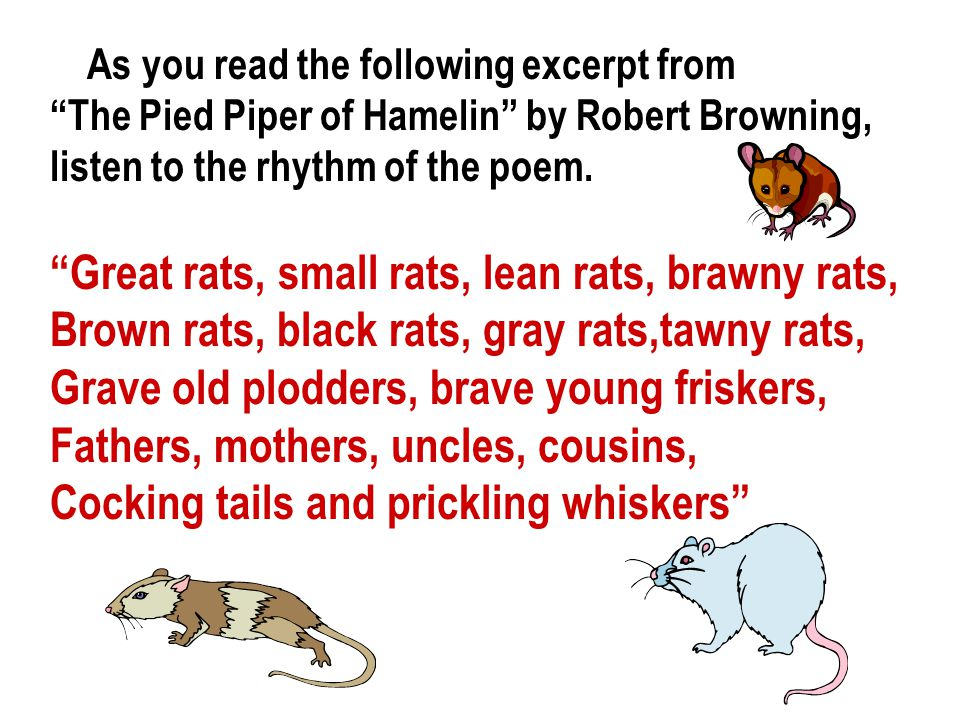 As you read the following excerpt from The Pied Piper of Hamelin by Robert Browning, listen to the rhythm of the poem.