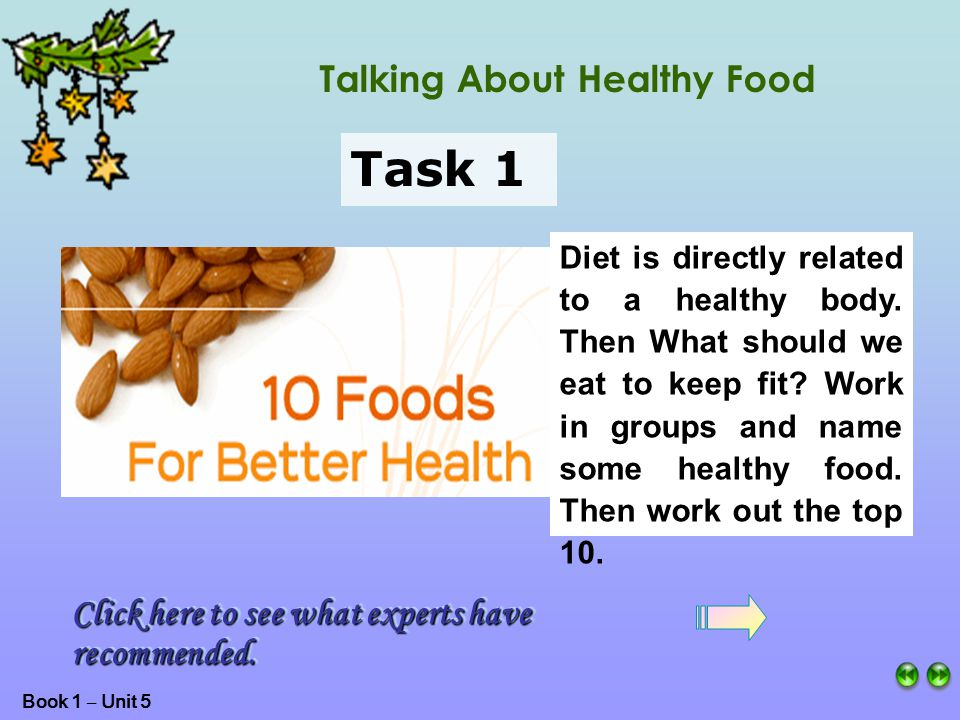 Book 1 – Unit 5 Talking About Healthy Food Task 1 Diet is directly related to a healthy body.