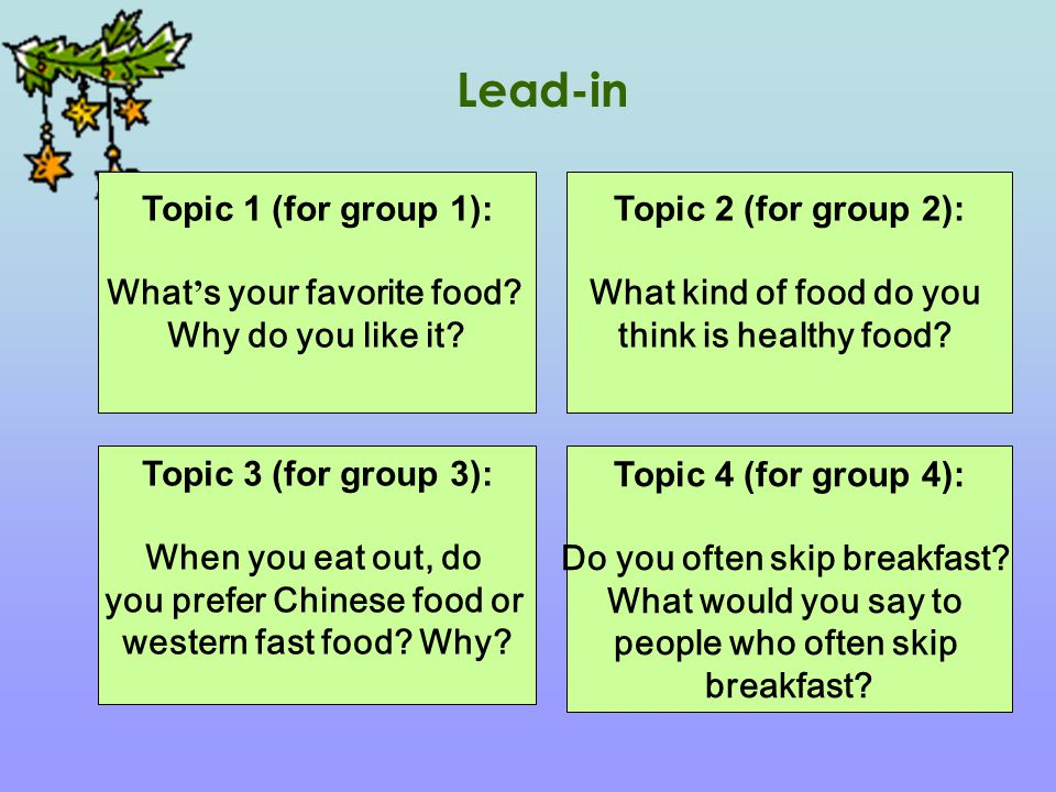 Lead-in Topic 1 (for group 1): What ' s your favorite food.