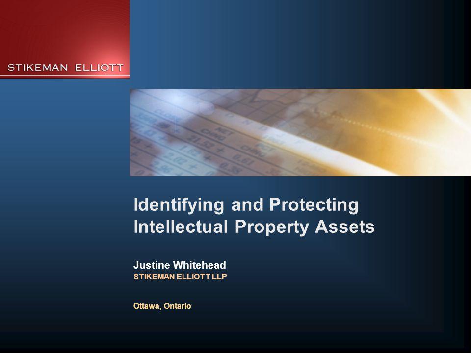 Identifying and Protecting Intellectual Property Assets Justine Whitehead STIKEMAN ELLIOTT LLP Ottawa, Ontario