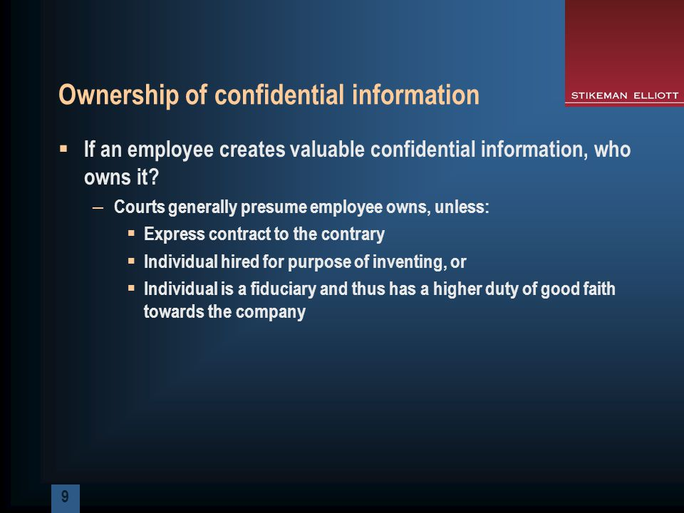 9 Ownership of confidential information  If an employee creates valuable confidential information, who owns it.