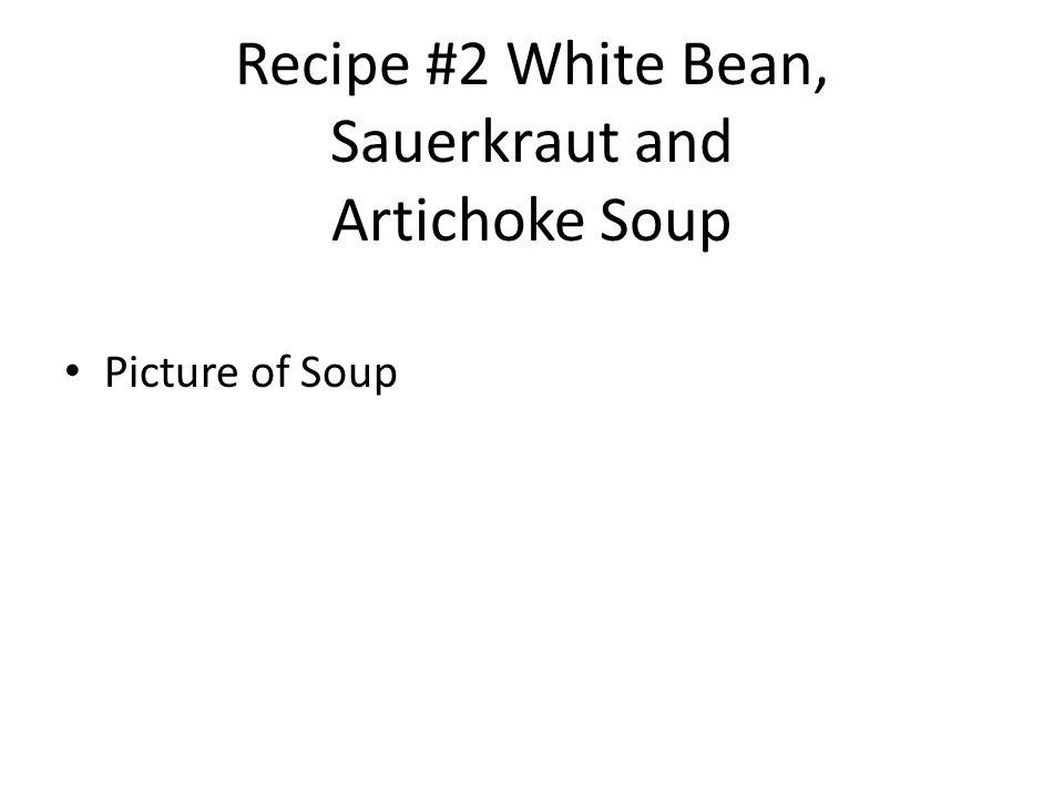 Recipe #2 White Bean, Sauerkraut and Artichoke Soup Picture of Soup