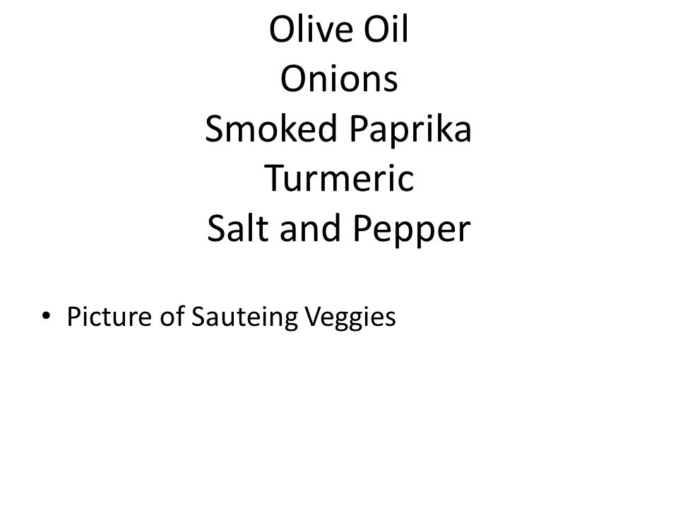 Olive Oil Onions Smoked Paprika Turmeric Salt and Pepper Picture of Sauteing Veggies