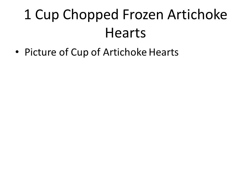 1 Cup Chopped Frozen Artichoke Hearts Picture of Cup of Artichoke Hearts
