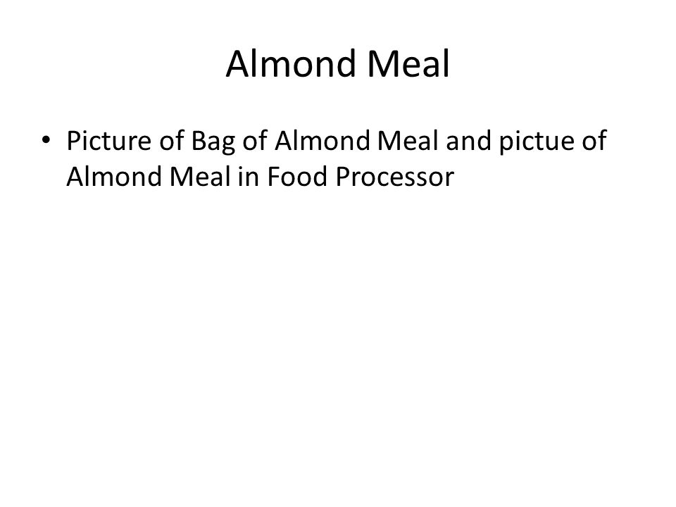 Almond Meal Picture of Bag of Almond Meal and pictue of Almond Meal in Food Processor