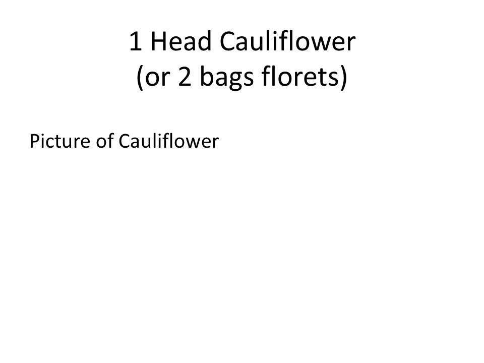 1 Head Cauliflower (or 2 bags florets) Picture of Cauliflower