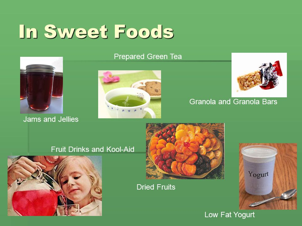 In Sweet Foods Jams and Jellies Granola and Granola Bars Fruit Drinks and Kool-Aid Prepared Green Tea Low Fat Yogurt Dried Fruits