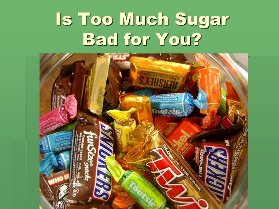 Is Too Much Sugar Bad for You