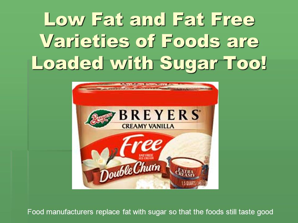Low Fat and Fat Free Varieties of Foods are Loaded with Sugar Too.