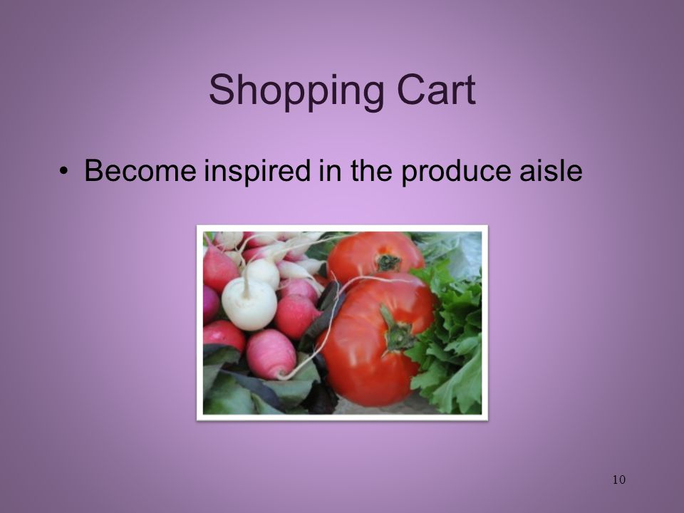 Shopping Cart Become inspired in the produce aisle 10