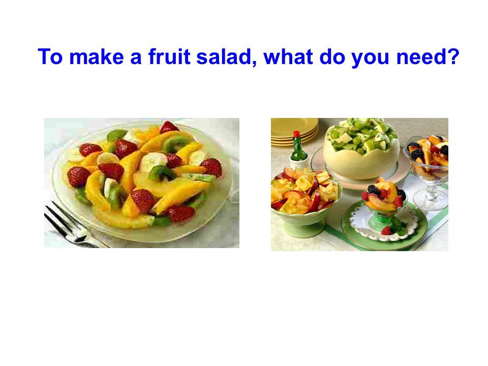 Let's make our own fruit salad