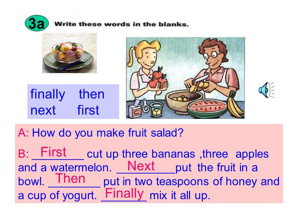 1.Cut up three bananas,three apples and a watermelon.