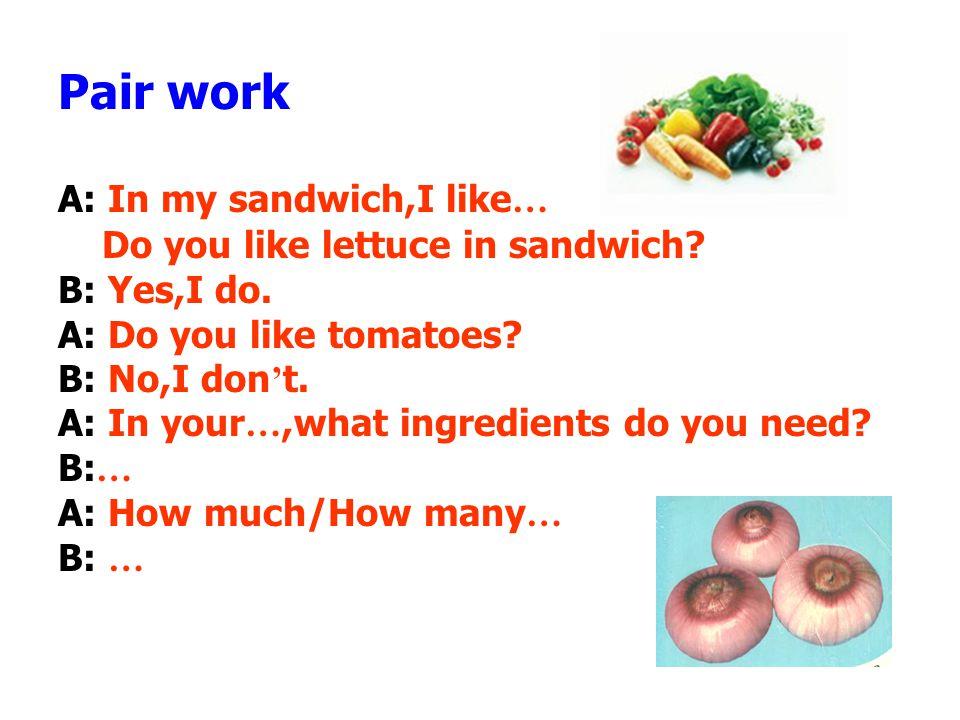 In my sandwich, I like ___________________ ___________________ ___________________ ___________________ ___________________ ___________________ ___________________ A: Do you like lettuce in sandwiches.