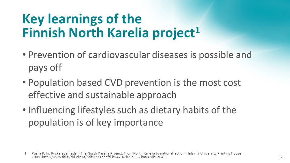 Key learnings of the Finnish North Karelia project 1 Prevention of cardiovascular diseases is possible and pays off Population based CVD prevention is