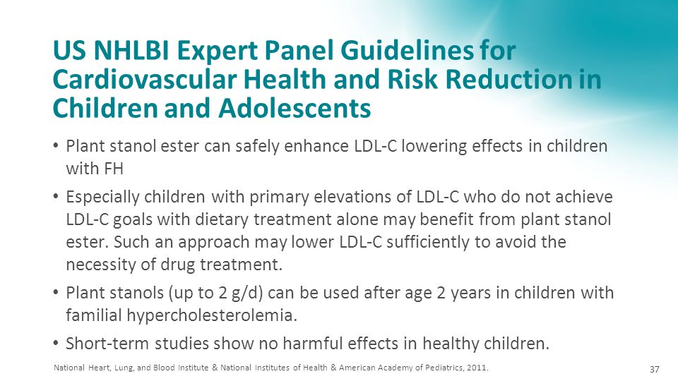 US NHLBI Expert Panel Guidelines for Cardiovascular Health and Risk Reduction in Children and Adolescents Plant stanol ester can safely enhance LDL-C