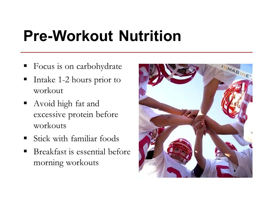 Pre-Workout Nutrition  Focus is on carbohydrate  Intake 1-2 hours prior to workout  Avoid high fat and excessive protein before workouts  Stick with familiar foods  Breakfast is essential before morning workouts