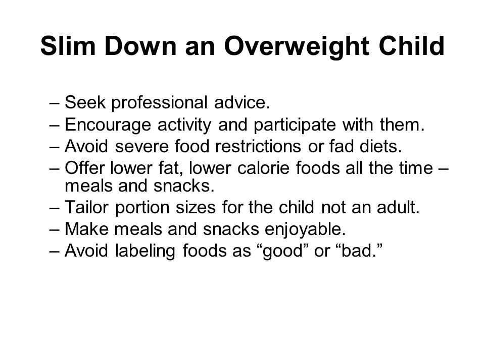 Slim Down an Overweight Child –Seek professional advice.