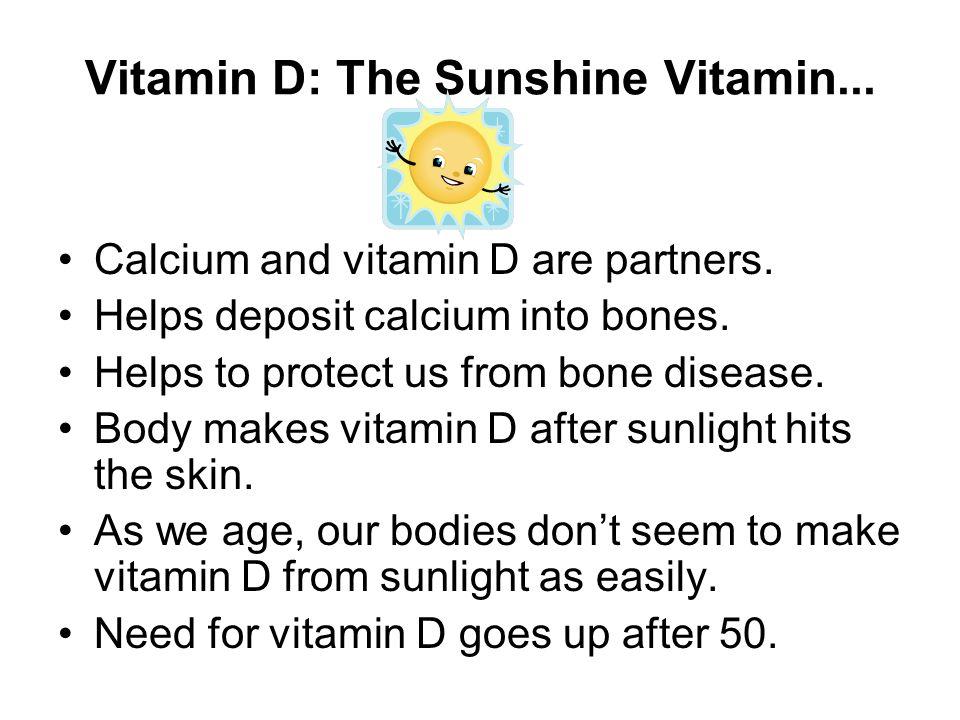 Vitamin D: The Sunshine Vitamin... Calcium and vitamin D are partners.