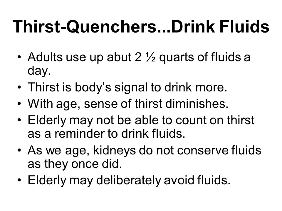 Thirst-Quenchers...Drink Fluids Adults use up abut 2 ½ quarts of fluids a day.