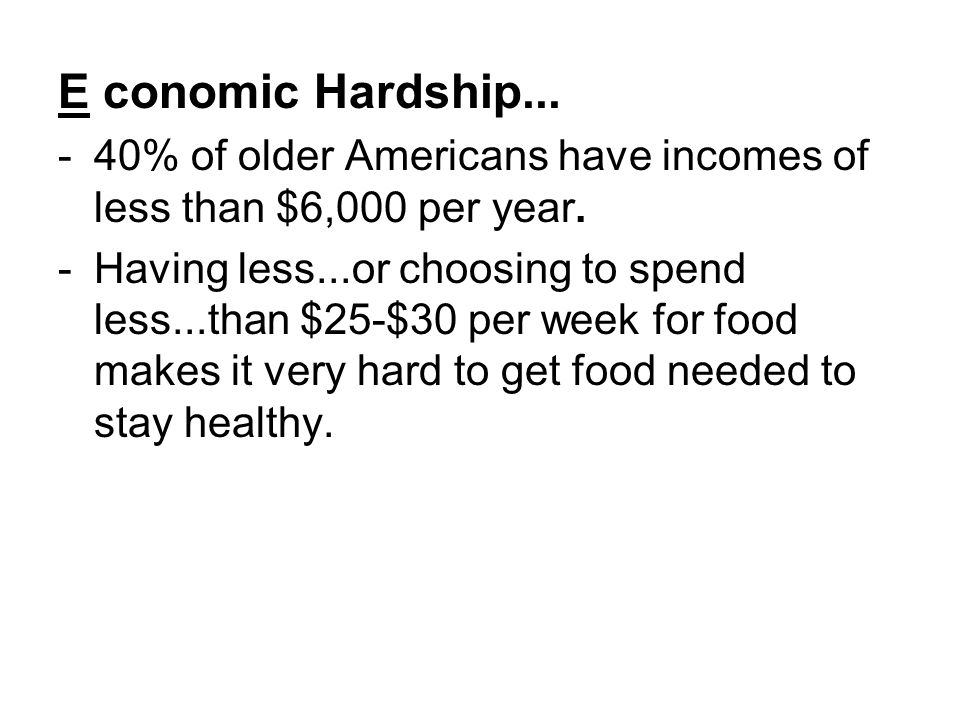 E conomic Hardship... -40% of older Americans have incomes of less than $6,000 per year.
