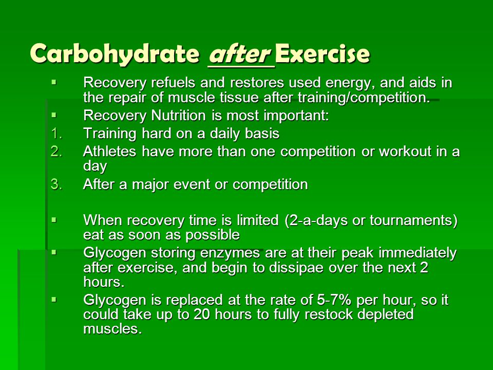 Carbohydrate after Exercise  Recovery refuels and restores used energy, and aids in the repair of muscle tissue after training/competition.