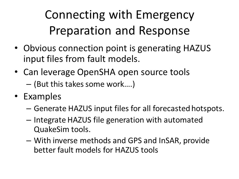 Connecting with Emergency Preparation and Response Obvious connection point is generating HAZUS input files from fault models.