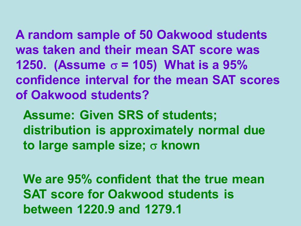 A random sample of 50 Oakwood students was taken and their mean SAT score was 1250.