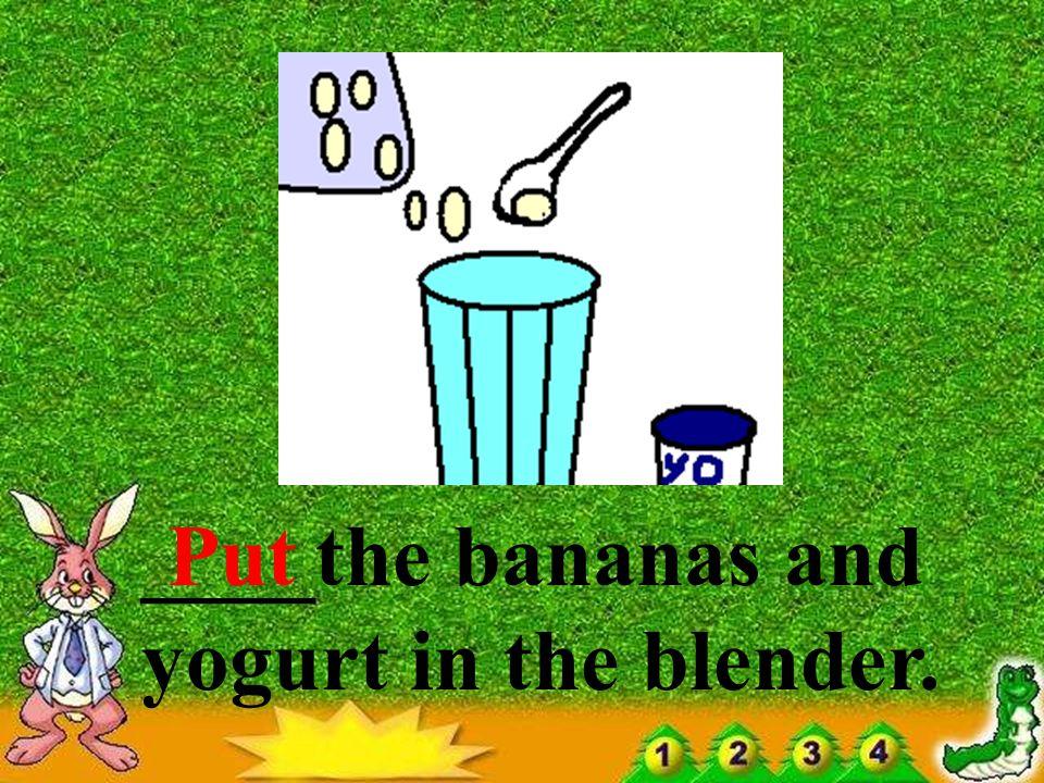 ______the bananas. Cut up