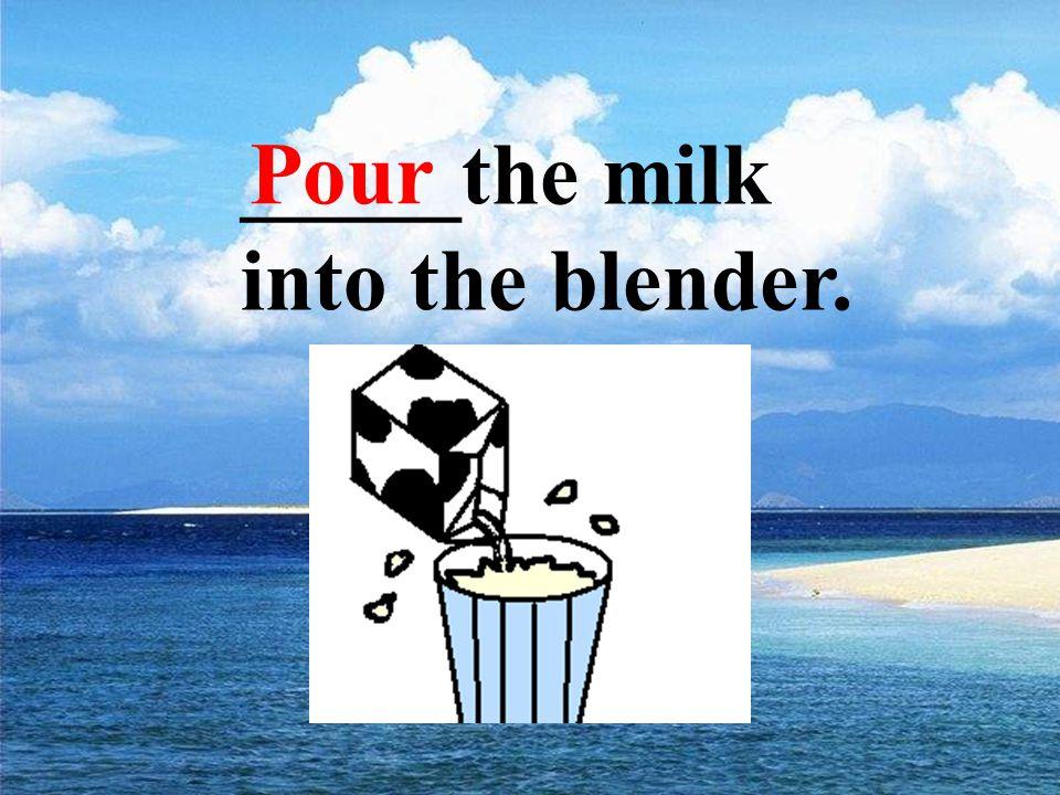 ____the bananas and yogurt in the blender. Put