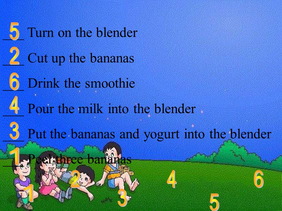______the smoothie. Drink