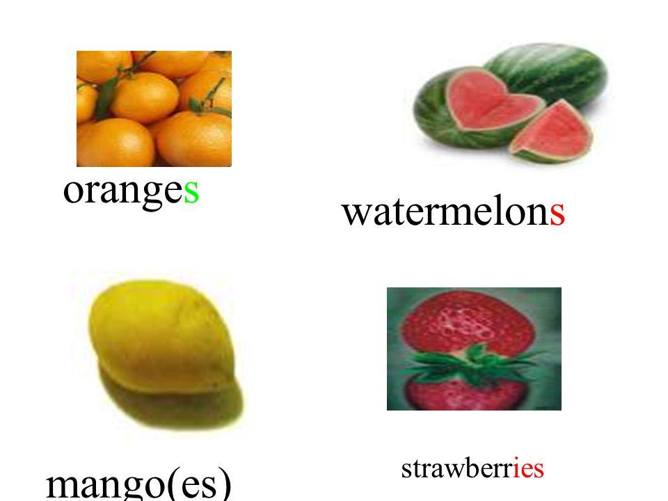 oranges watermelons mango(es) strawberries
