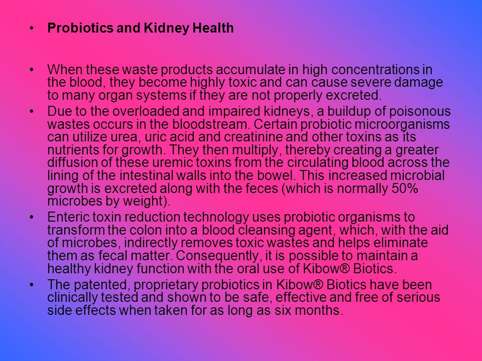 Probiotics and Kidney Health When these waste products accumulate in high concentrations in the blood, they become highly toxic and can cause severe d