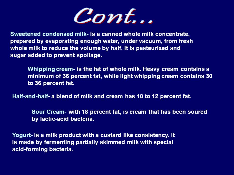 Sweetened condensed milk- is a canned whole milk concentrate, prepared by evaporating enough water, under vacuum, from fresh whole milk to reduce the volume by half.