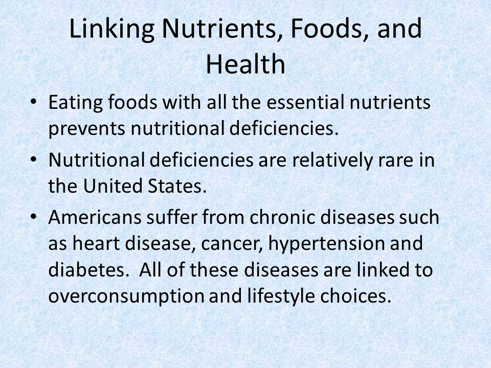Linking Nutrients, Foods, and Health Eating foods with all the essential nutrients prevents nutritional deficiencies.