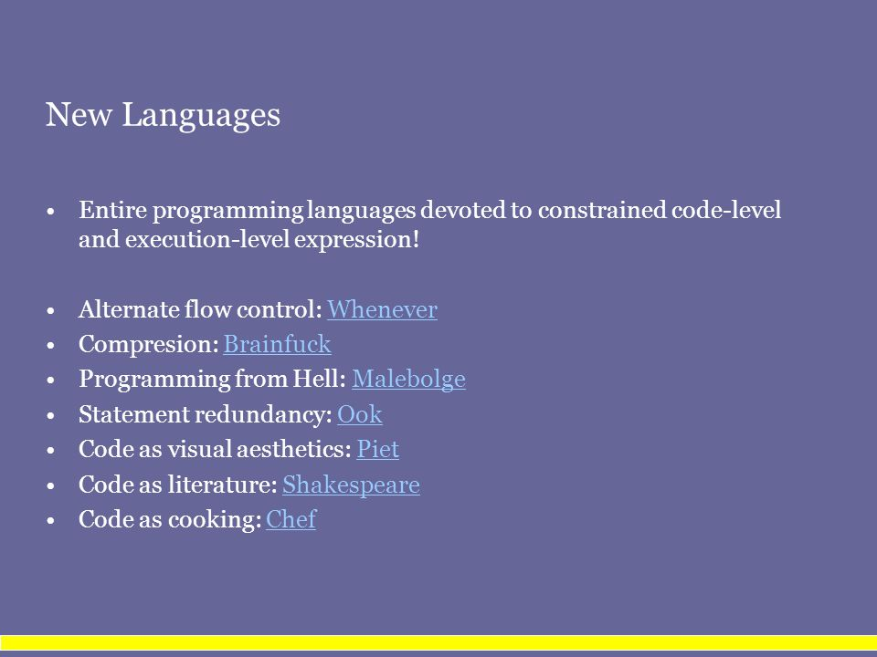 New Languages Entire programming languages devoted to constrained code-level and execution-level expression.
