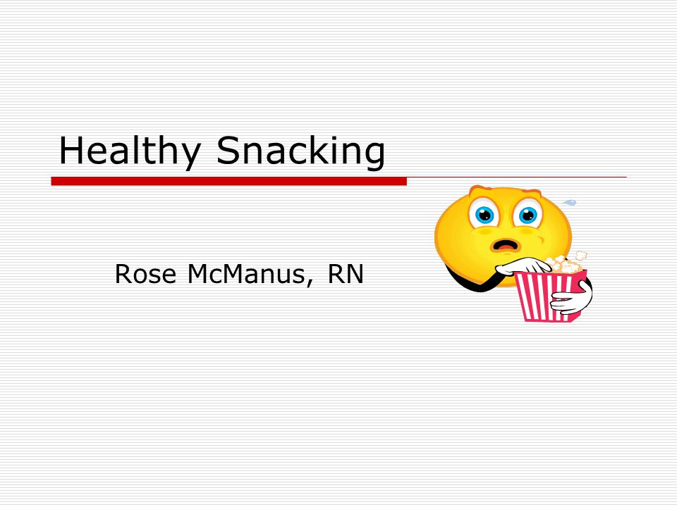 Healthy Snacking Rose McManus, RN