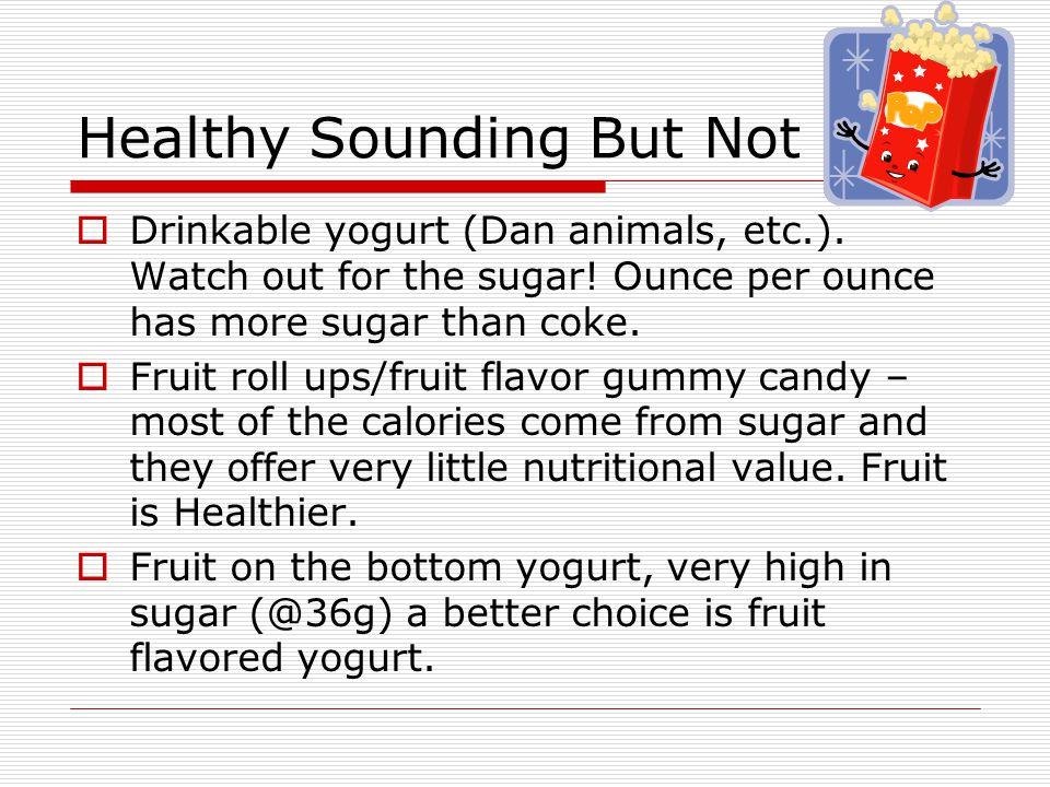 Healthy Sounding But Not  Drinkable yogurt (Dan animals, etc.).