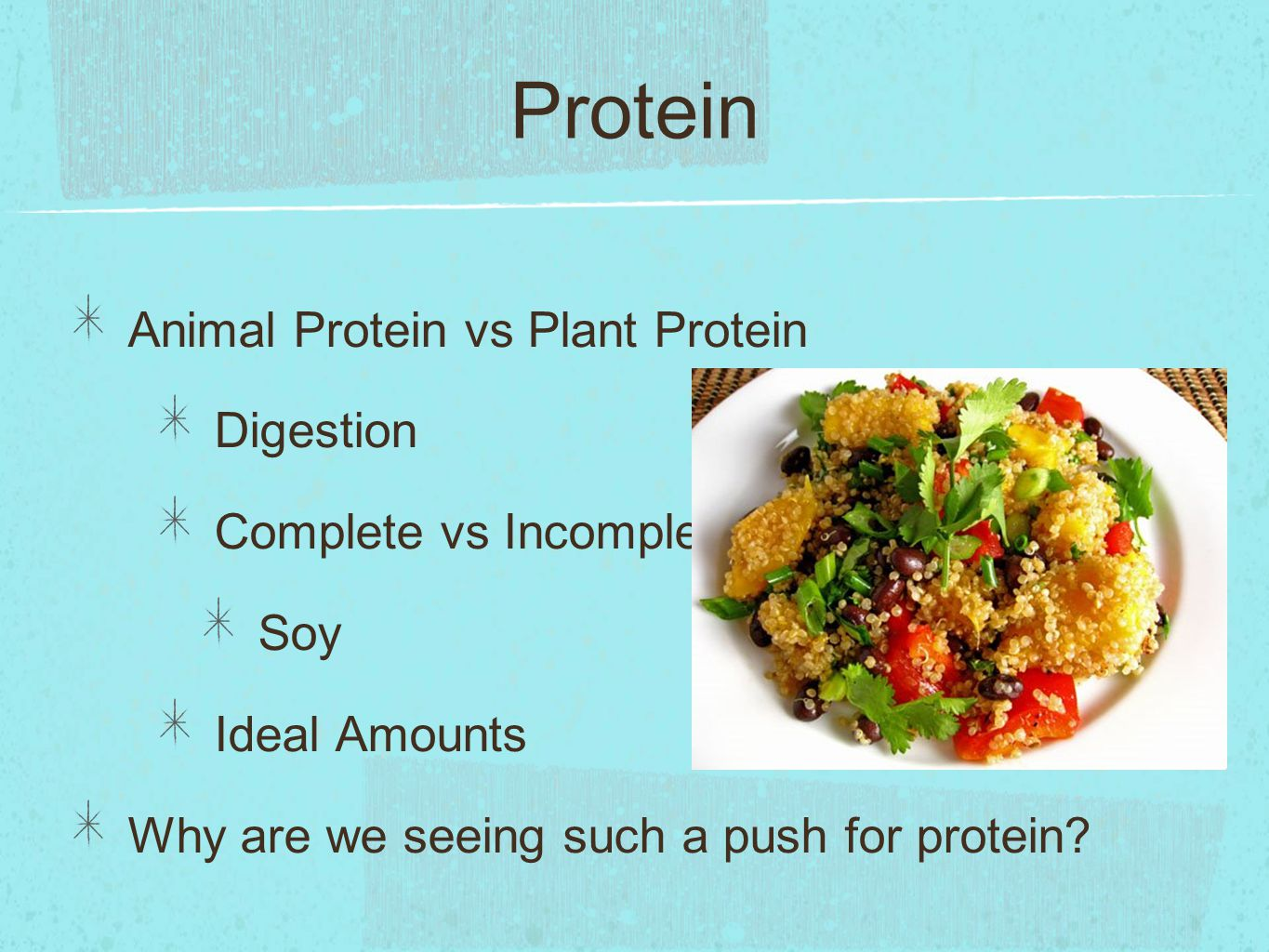 Protein Protein Sources: Nuts and nut butters, seeds, beans, quinoa Fish and seafood Chicken and Turkey Red Meats