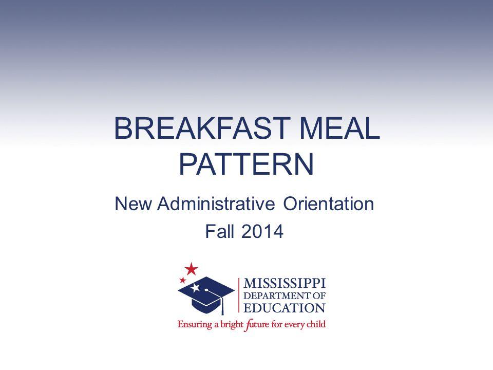 BREAKFAST MEAL PATTERN New Administrative Orientation Fall 2014
