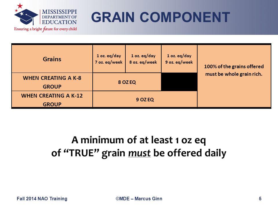 GRAIN COMPONENT Fall 2014 NAO Training©MDE – Marcus Ginn 5 Grains 1 oz.