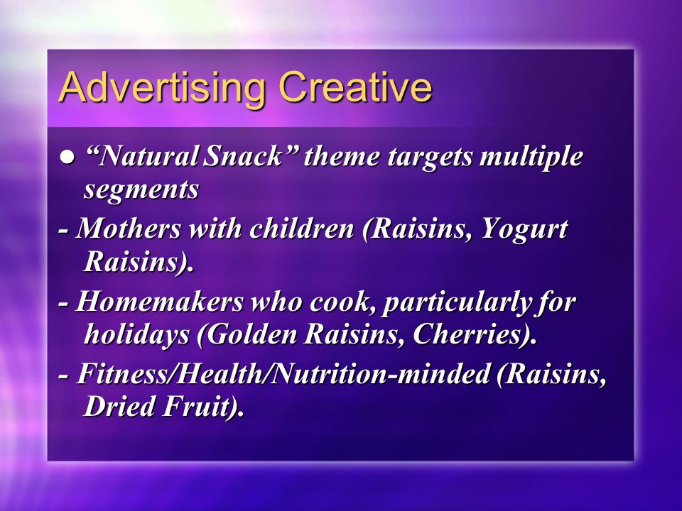 """Advertising Creative """"Natural Snack"""" theme targets multiple segments """"Natural Snack"""" theme targets multiple segments - Mothers with children (Raisins,"""