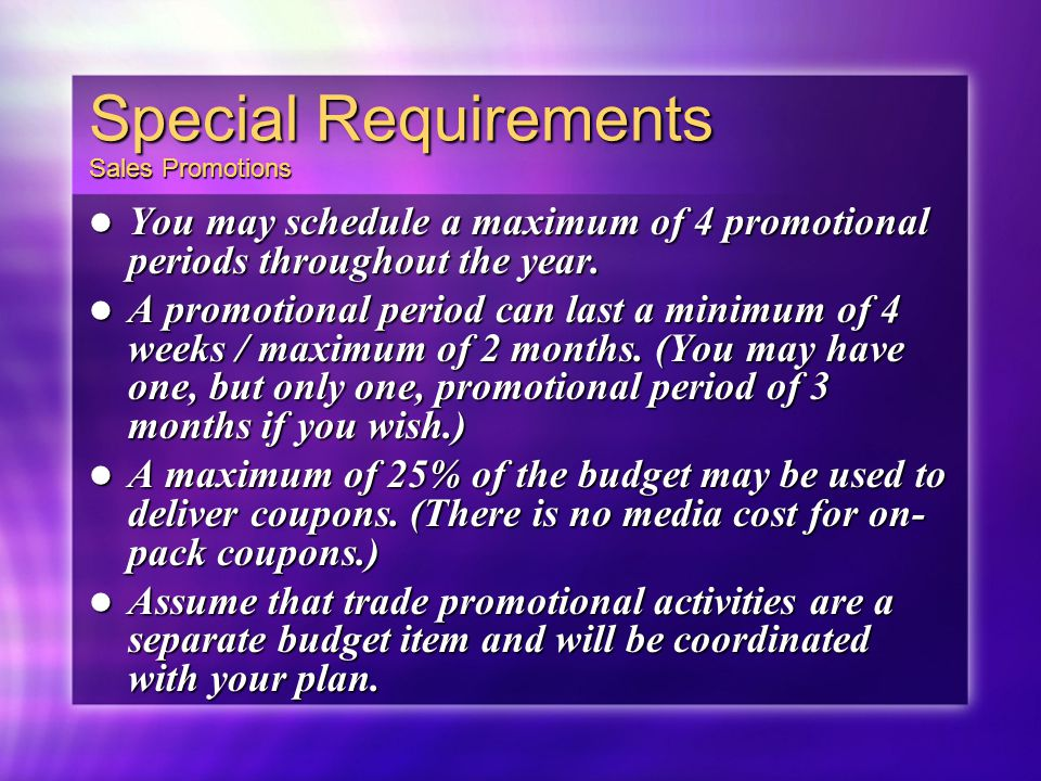Special Requirements Sales Promotions You may schedule a maximum of 4 promotional periods throughout the year. You may schedule a maximum of 4 promoti