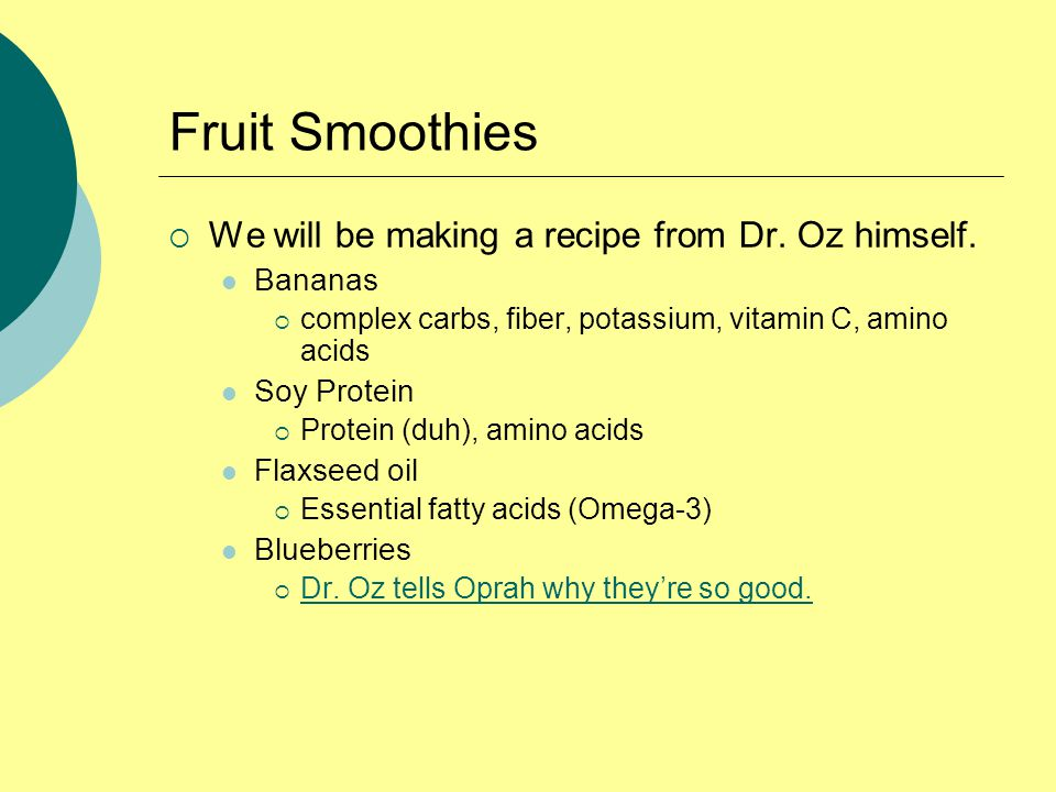 Fruit Smoothies  We will be making a recipe from Dr.