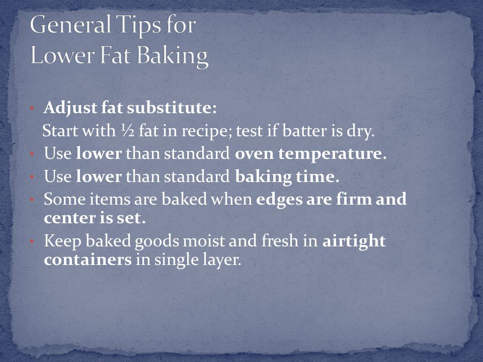 Adjust fat substitute: Start with ½ fat in recipe; test if batter is dry.